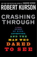 Robert Kurson website about Crashing Through. Hard Cover Book art:  black cover Crashing Through (gray), A true (purple), Story (indigo), Of Risk (blue), Adventure (teal), and the (green), Man Who (yellow), Dared (orange), To See (red)